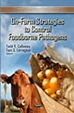 On-Farm Strategies to Control Foodborne Pathogens, Todd R. Callaway and Tom S. Edrington, 1621004112