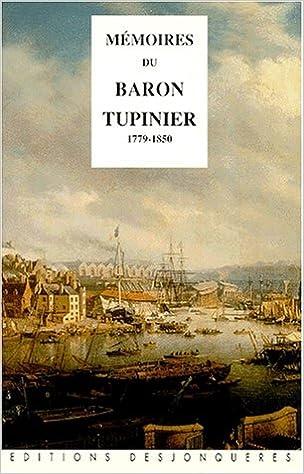 Lire un Mémoires du Baron Tupinier, directeur des ports et arsenaux, 1779-1850 pdf, epub
