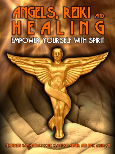 (Angels, Reiki And Healing:  Empower Your Spirit)