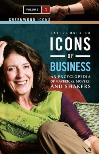 Icons of Business [2 volumes]: An Encyclopedia of Mavericks, Movers, and Shakers (Greenwood Icons)