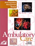 Ambulatory Care Clinical Skills Program : Anticoagulation Management Module, Pasko, Mary T. and Komorowski-Swiatek, Denise, 1585280151