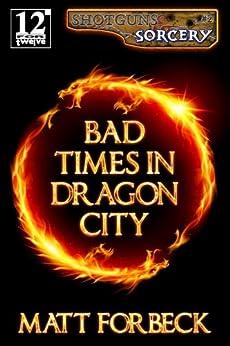 Bad Times in Dragon City (Shotguns & Sorcery Book 2) by [Forbeck, Matt]