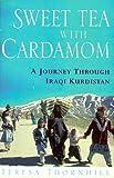 Sweet Tea with Cardamom: Journey Through Iraqi Kurdistan