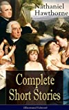 download ebook complete short stories of nathaniel hawthorne (illustrated edition): over 120 short stories including rare sketches from magazines of the renowned american ... of seven gables