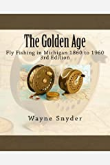 The Golden Age - Edition 3: Fly Fishing in Michigan 1860 to 1960 Paperback