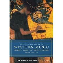 Norton Anthology of Western Music, Volume 2: Classic to Twentieth Century
