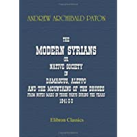 The Modern Syrians; or, Native Society in Damascus, Aleppo, and the Mountains of the Druses, from Notes Made in Those Parts during the Years 1841-2-3