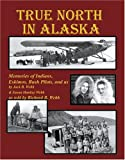 True North in Alaska, Jack B. Webb and Susan Hankey Webb, 0741420600