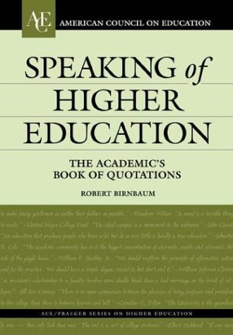 Speaking of Higher Education: The Academic's Book of Quotations (ACE/Praeger Series on Higher Education)