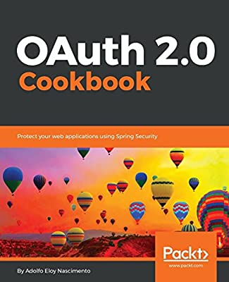 OAuth 2 0 Cookbook: Protect your web applications using