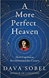 A More Perfect Heaven: How Copernicus Revolutionised the Cosmos