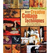 New Creative Collage Techniques How to Make Original Art Using Paper, Color and Texture by Leland, Nita ( Author ) ON Oct-01-2011, Hardback