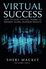 Virtual Success: How to Lead Virtual Teams To Maximize Global Business Results Paperback