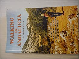 Walking in Andalucia: A Guide to Some of the Very Best Walks in Southern Spain's Natural Parks