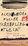 Scribbling the Cat, Alexandra Fuller, 0143035010