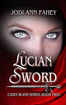 Lucian Sword- Casey Blane Series (Book Two) by [Fahey, Jodi Ann]