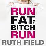 Run Fat Bitch Run | Ruth Field