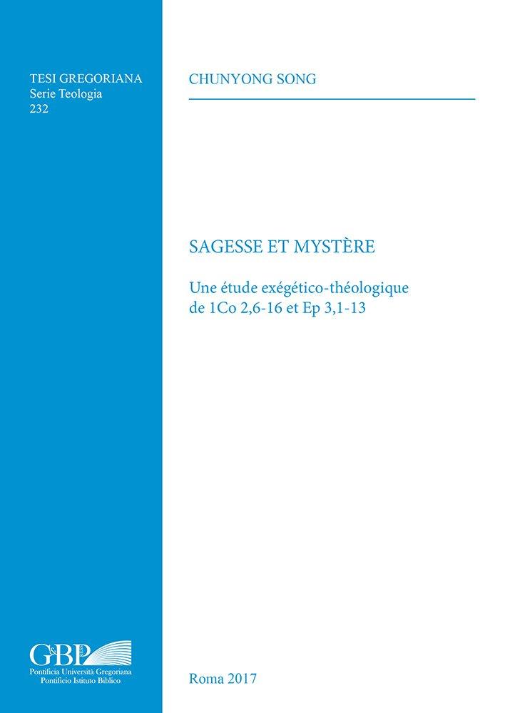 Sagesse Et Mystere: Une Etude Exegetico-Theologique de 1co 2,6-16 Et Ep 3,1-13 (Tesi Gregoriana: Teologia) (French Edition) PDF