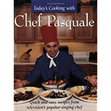 Today's cooking with Chef Pasquale: Quick and easy recipes from television's popular singing chef