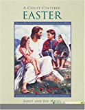 A Christ-Centered Easter: Day-By-Day Activities to Celebrate Easter Week