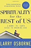 Spirituality for the Rest of Us: A Down-to-Earth Guide to Knowing God by Larry Osborne (2009-04-14)