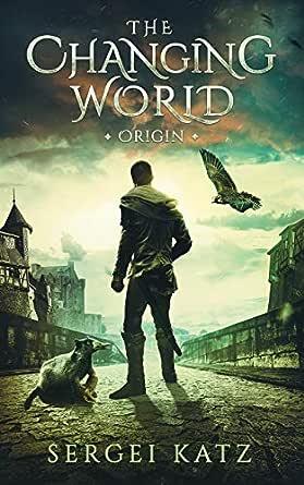 Changing World: Origin (English Edition) eBook: Sergei Katz ...
