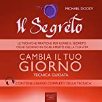 Il Segreto – Cambia il tuo giorno [The Secret - Change Your Day]: Tecnica guidata [Guided skill] | Michael Doody