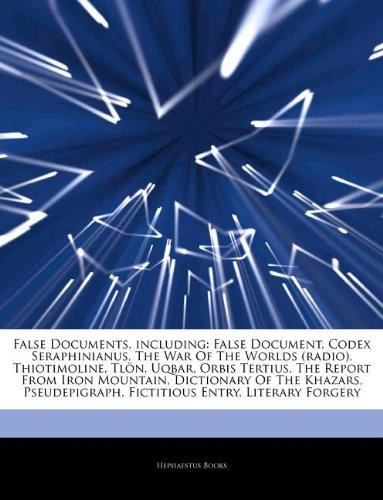 Articles On False Documents, including: False Document, Codex Seraphinianus, The War Of The Worlds (radio), Thiotimoline, Tlön, Uqbar, Orbis Tertius, ... Dictionary Of The Khazars, Pseudepigraph