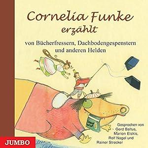 Cornelia Funke erzählt von Bücherfressern, Dachbodengespenstern und anderen Helden Hörbuch