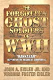 The Forgotten Ghost Soldiers of Wwii, John A. Eisler Jr. and Virginia Foster Eisler, 1493102516
