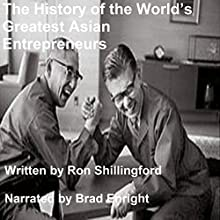 The History of the World's Greatest Asian Entrepreneurs Audiobook by Ron Shillingford Narrated by Brad Enright