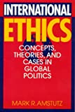 International Ethics, Mark R. Amstutz, 0847691527