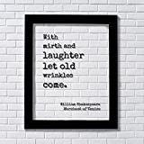 William Shakespeare - Floating Quote With mirth and laughter let old...