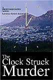 Clock Struck Murder:A Professor Bates Novel, Lawrence Gordon Knudsen, 0595651054