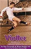 Viollet: The Life of a Legendary Goalscorer