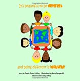 It's Beautiful to Be Different and Being Different Is Beautiful!, Dennis Jeffrey, 1466364289