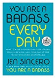 Book cover from You Are a Badass Every Day: How to Keep Your Motivation Strong, Your Vibe High, and Your Quest for Transformation Unstoppable (Random House Large Print) by Jen Sincero