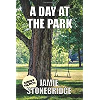 A Day At The Park: Large Print Fiction for Seniors with Dementia, Alzheimer's, a...