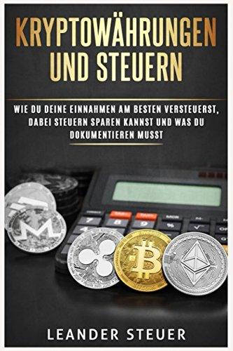 Read Online Kryptowährungen und Steuern - Wie du deine Einnahmen am besten versteuerst, dabei Steuern sparen kannst und was du dokumentieren musst. (German Edition) ebook