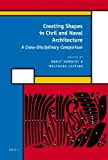 Creating Shapes in Civil and Naval Architecture : A Cross-Disciplinary Comparison, Horst Nowacki, Wolfgang Lefèvre, 9004173455