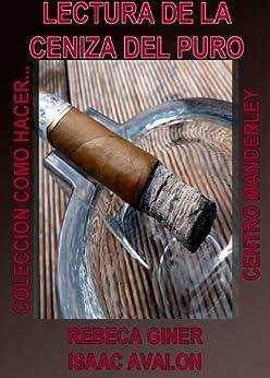 LA LECTURA DE LAS CENIZAS DEL PURO (COMO HACER... nº 10) (Spanish Edition) by [Avalon, Isaac, Giner, Rebeca]