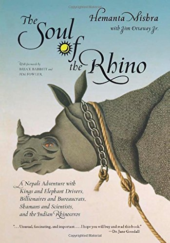 The Soul Of The Rhino: A Nepali Adventure With Kings And Elephant Drivers, Billionaires And Bureaucrats, Shamans And Scientists And The Indian Rhinoceros First Edition By Mishra, Hemanta 2008 Hardcover