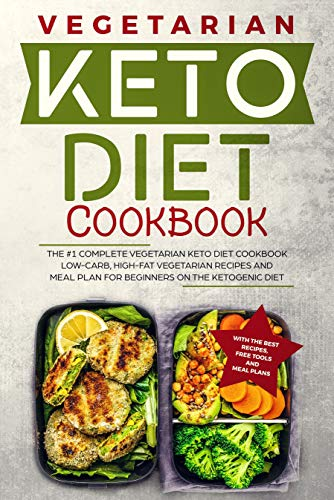 Keto Diet Cookbook: The #1 Complete Vegetarian Keto Diet Cookbook: Low-Carb, High-Fat Vegetarian Recipes and Meal Plans for Beginners on the Ketogenic Diet (Ketosis Diet Vegetarian Cookbook) by Robert McGowan BSc.