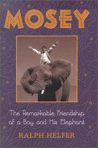Read Online Mosey: The Remarkable Friendship of a Boy and His Elephant pdf