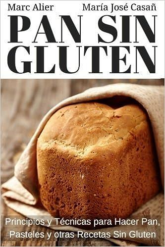 Pan Sin Gluten: Principios, t?cnicas y trucos para hacer pan ...