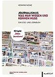 Journalismus: Was man wissen und können muss: Ein Lese- und Lernbuch (Bibliothek des Journalismus)