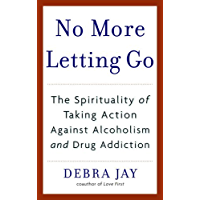 No More Letting Go: The Spirituality of Taking Action Against Alcoholism and Drug Addiction (English Edition)