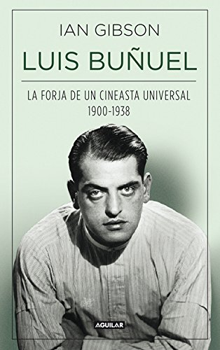 Luis Buñuel: La forja de un cineasta universal (1900-1938) (Punto de mira) Tapa dura – 16 oct 2013 Ian Gibson Aguilar 8403013795 Architects