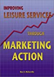 Improving Leisure Services Through Marketing Action, Ron E. McCarville, 1571674977