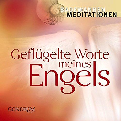Badewannen-meditationen: Geflügelte Worte meines Engels